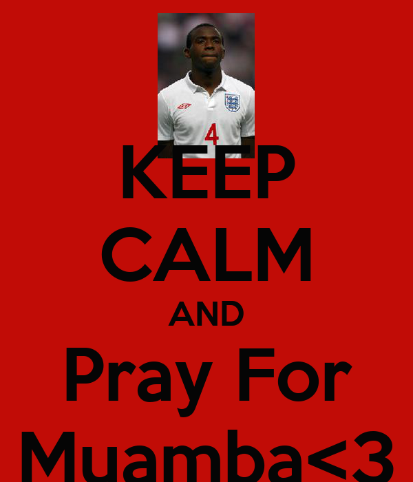 KEEP CALM AND Pray For Muamba<3