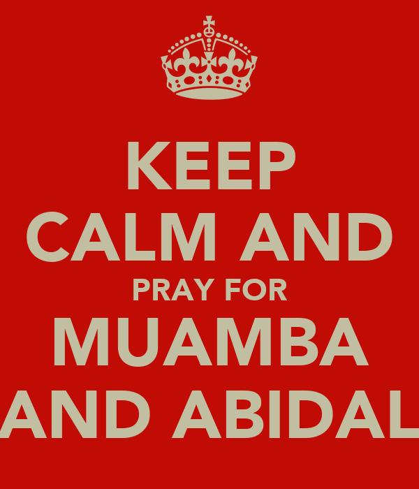 KEEP CALM AND PRAY FOR MUAMBA AND ABIDAL
