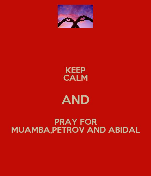 KEEP CALM AND PRAY FOR MUAMBA,PETROV AND ABIDAL