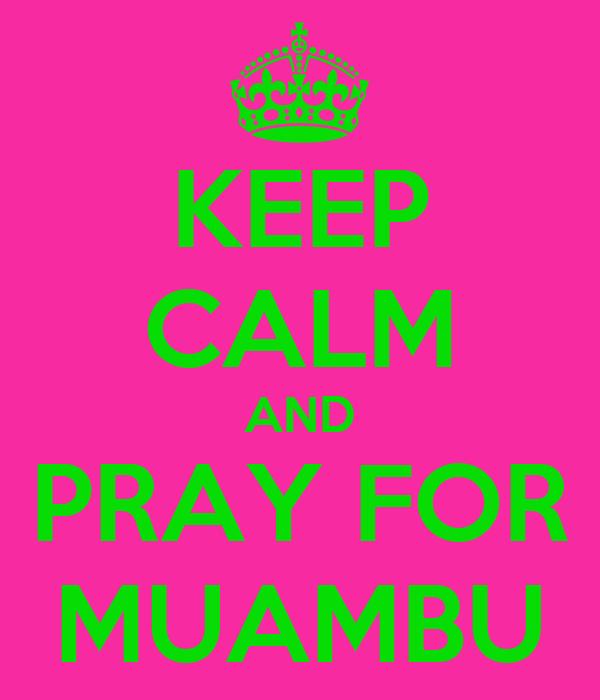 KEEP CALM AND PRAY FOR MUAMBU
