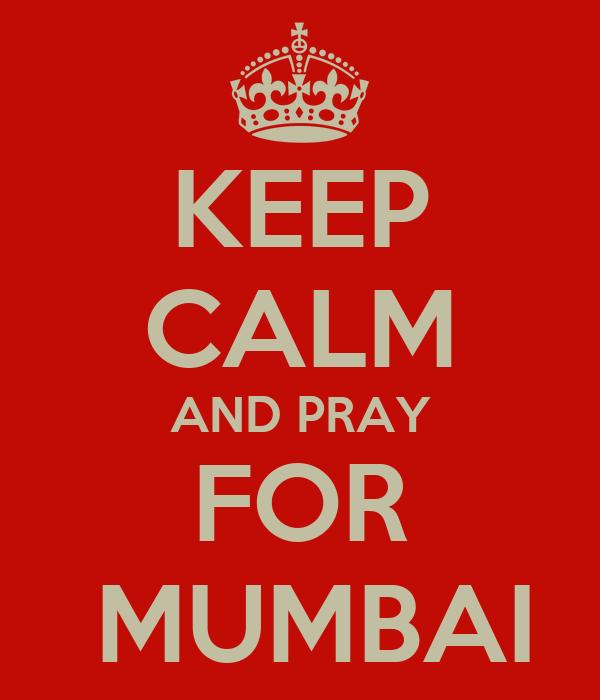 KEEP CALM AND PRAY FOR  MUMBAI