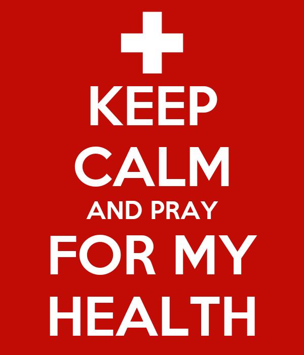 KEEP CALM AND PRAY FOR MY HEALTH