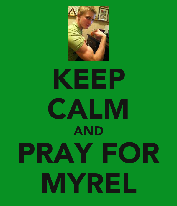 KEEP CALM AND PRAY FOR MYREL