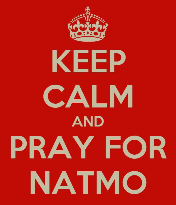 KEEP CALM AND PRAY FOR NATMO