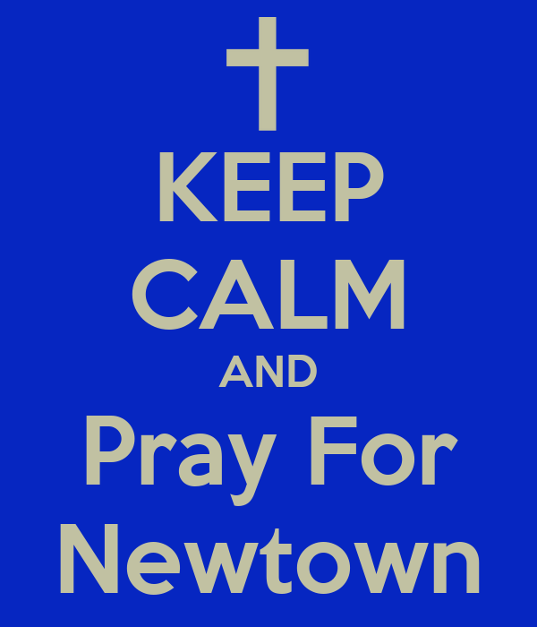 KEEP CALM AND Pray For Newtown