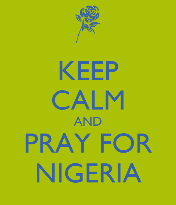KEEP CALM AND PRAY FOR NIGERIA