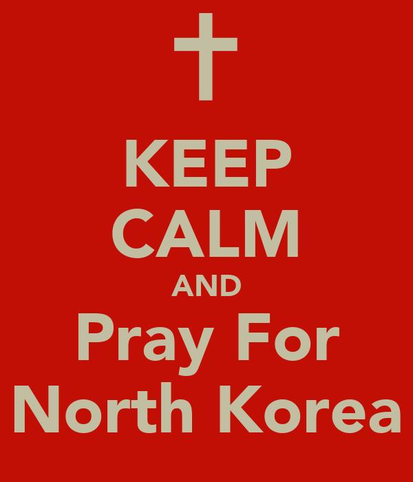KEEP CALM AND Pray For North Korea