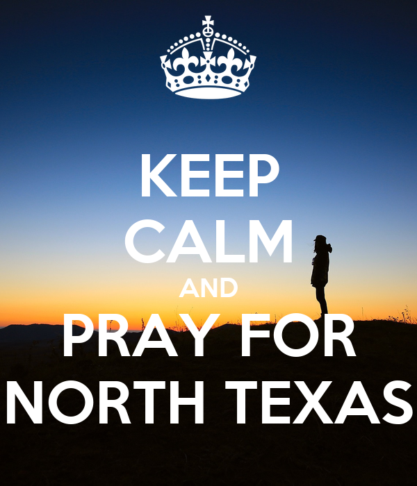 KEEP CALM AND PRAY FOR NORTH TEXAS