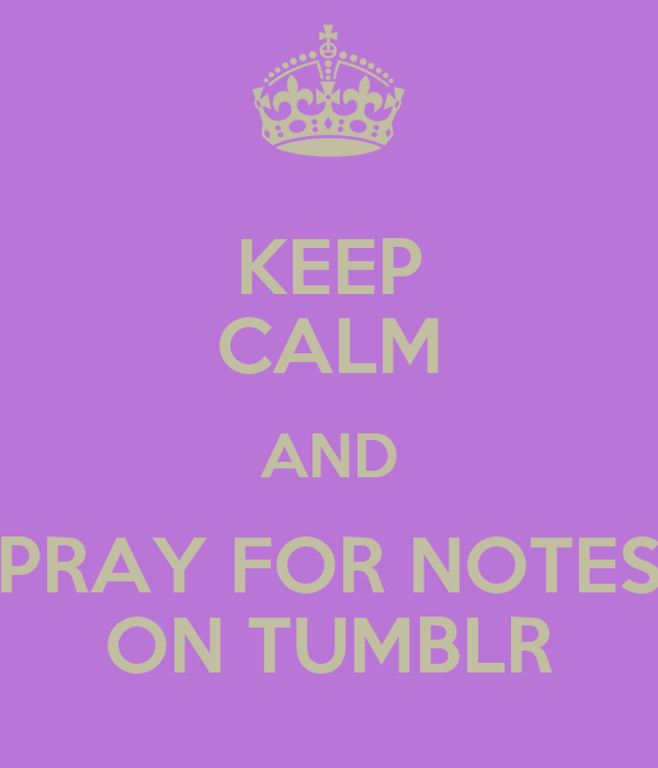 KEEP CALM AND PRAY FOR NOTES ON TUMBLR