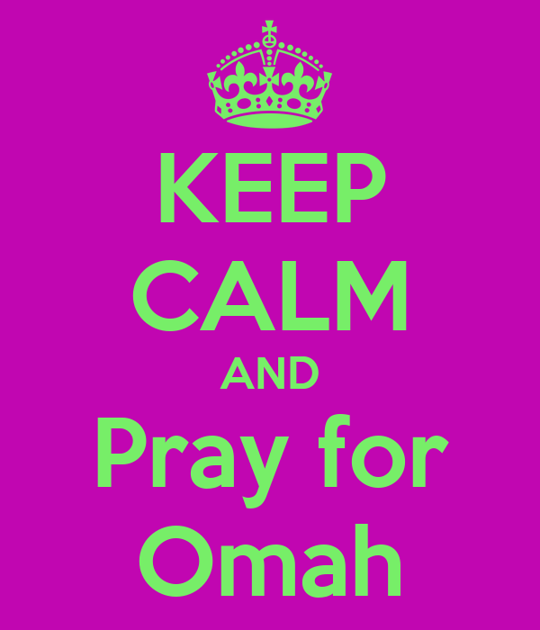 KEEP CALM AND Pray for Omah