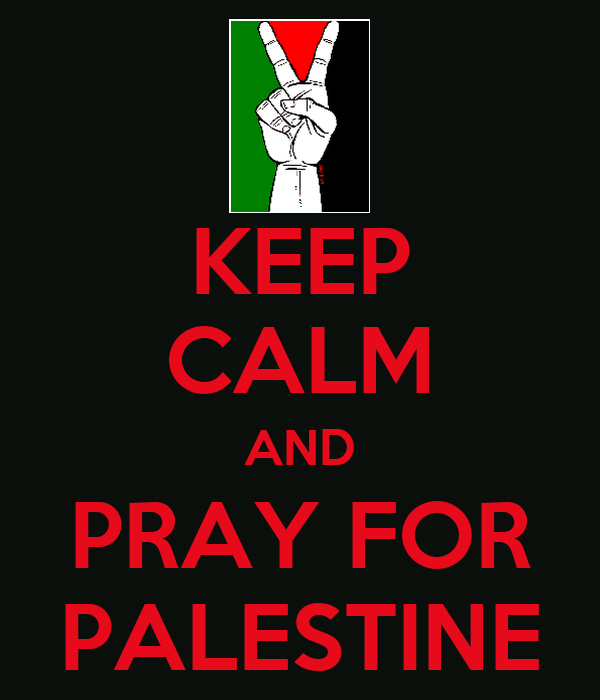 KEEP CALM AND PRAY FOR PALESTINE