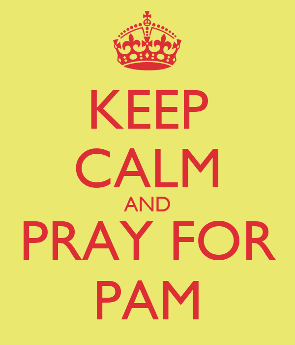 KEEP CALM AND PRAY FOR PAM