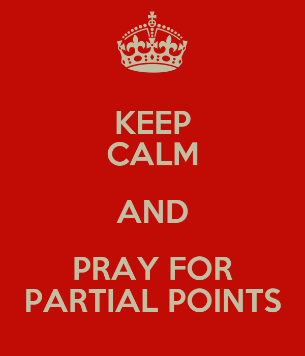 KEEP CALM AND PRAY FOR PARTIAL POINTS