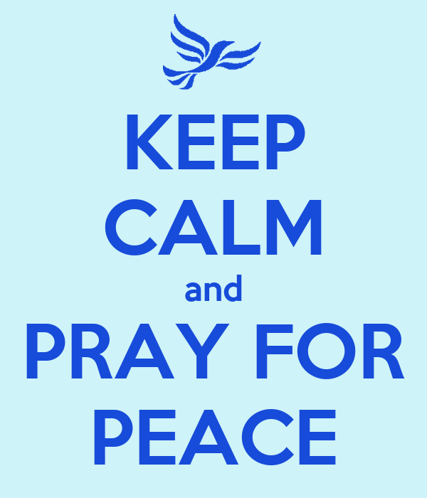 KEEP CALM and PRAY FOR PEACE