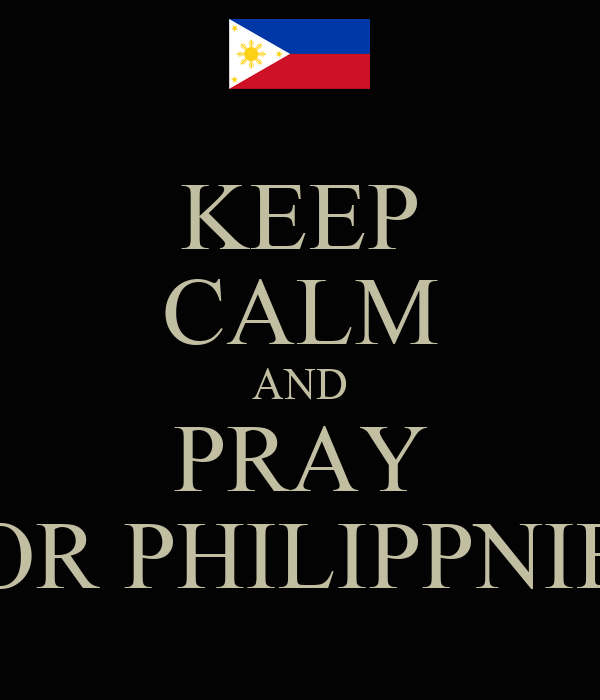 KEEP CALM AND PRAY FOR PHILIPPNIES