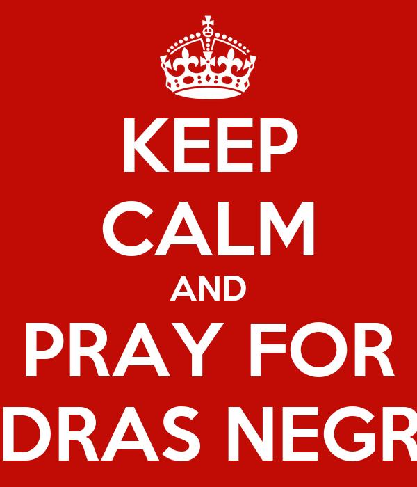 KEEP CALM AND PRAY FOR PIEDRAS NEGRAS