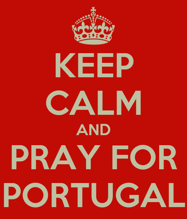 KEEP CALM AND PRAY FOR PORTUGAL