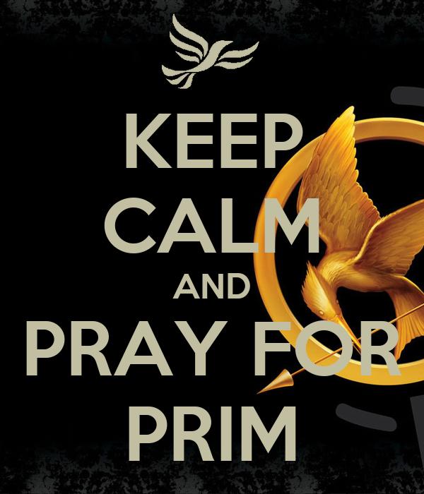 KEEP CALM AND PRAY FOR PRIM