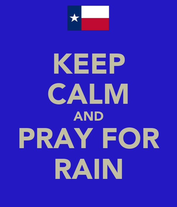 KEEP CALM AND PRAY FOR RAIN