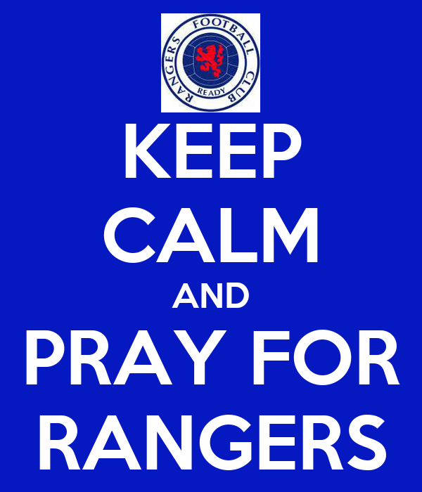 KEEP CALM AND PRAY FOR RANGERS