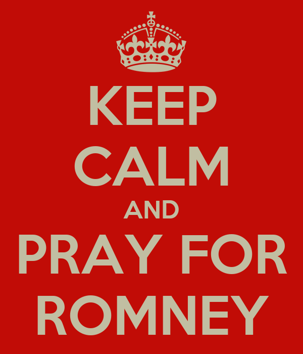 KEEP CALM AND PRAY FOR ROMNEY