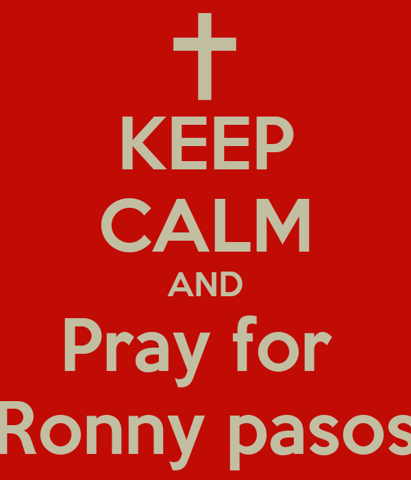 KEEP CALM AND Pray for  Ronny pasos