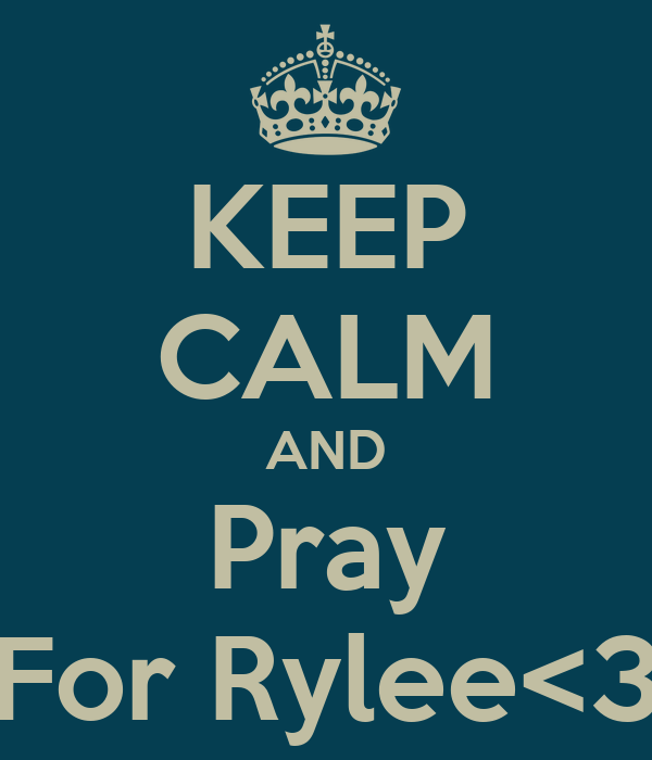 KEEP CALM AND Pray For Rylee<3