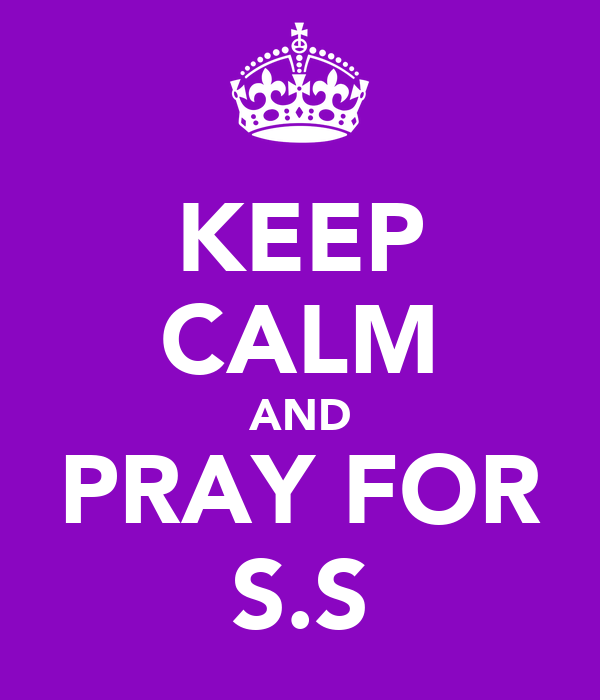 KEEP CALM AND PRAY FOR S.S
