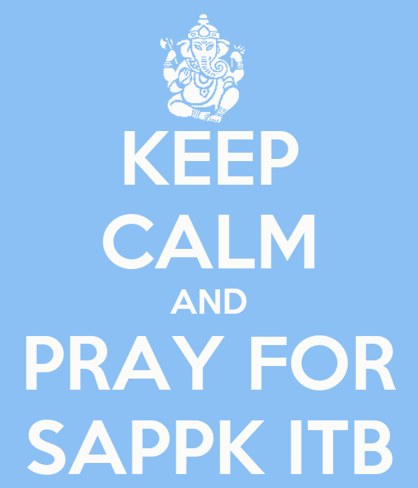 KEEP CALM AND PRAY FOR SAPPK ITB