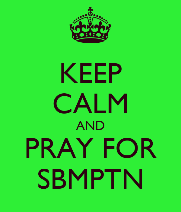 KEEP CALM AND PRAY FOR SBMPTN