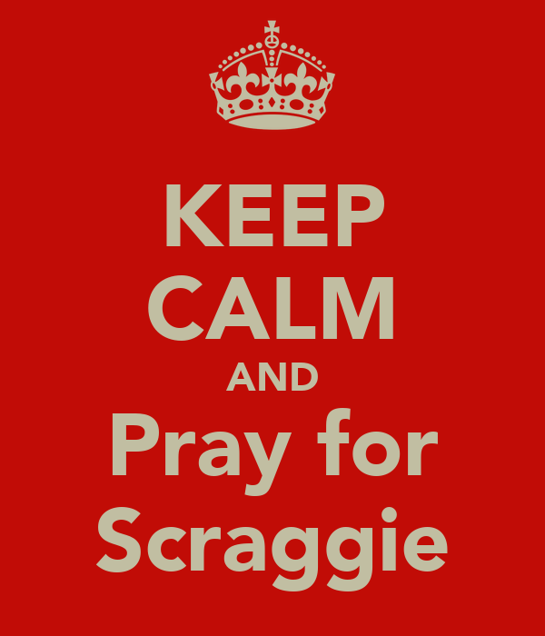 KEEP CALM AND Pray for Scraggie