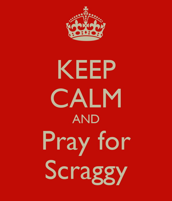 KEEP CALM AND Pray for Scraggy