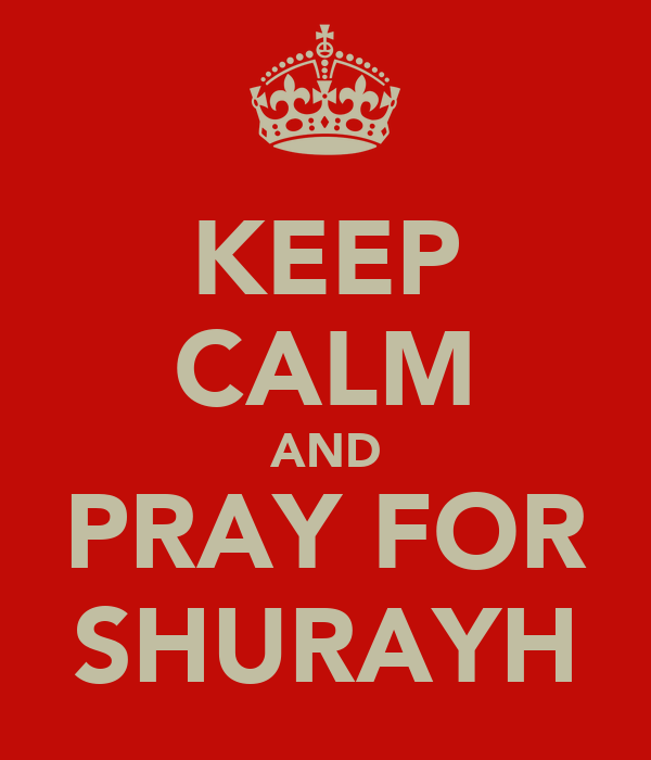 KEEP CALM AND PRAY FOR SHURAYH
