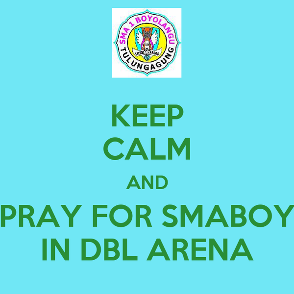 KEEP CALM AND PRAY FOR SMABOY IN DBL ARENA