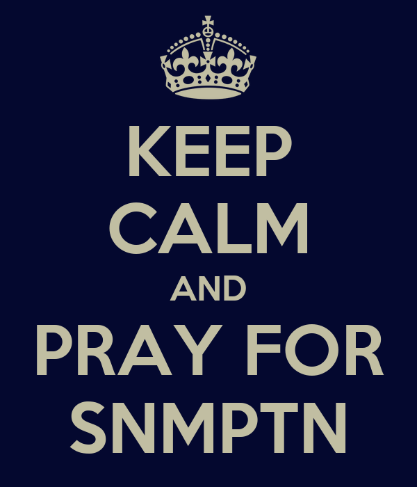 KEEP CALM AND PRAY FOR SNMPTN
