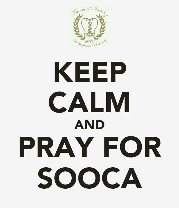 KEEP CALM AND PRAY FOR SOOCA