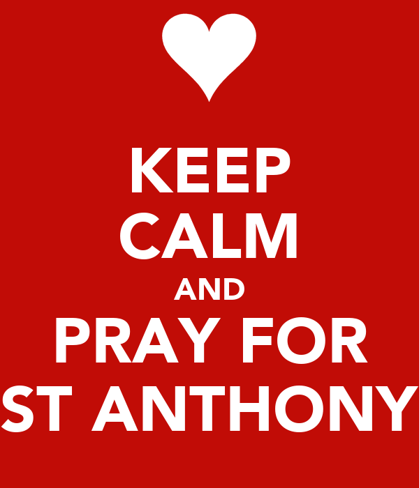 KEEP CALM AND PRAY FOR ST ANTHONY