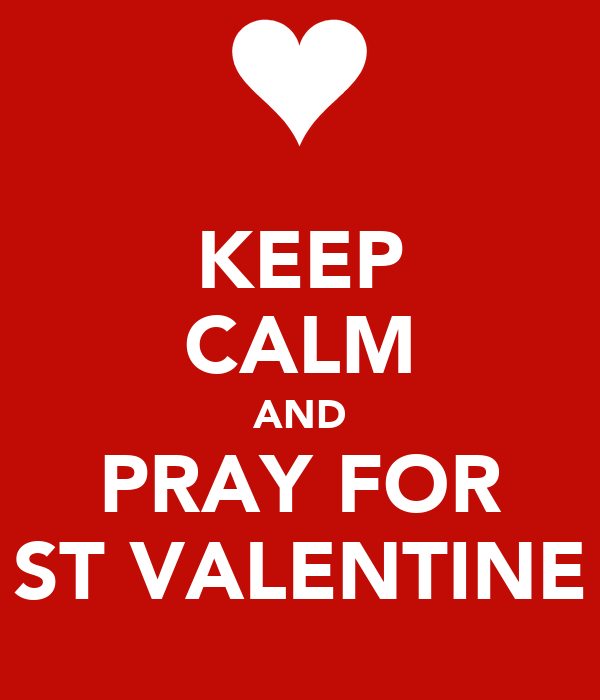 KEEP CALM AND PRAY FOR ST VALENTINE