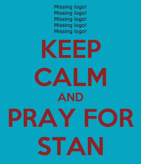KEEP CALM AND PRAY FOR STAN