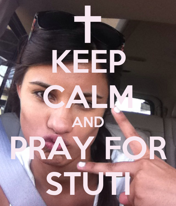 KEEP CALM AND PRAY FOR STUTI