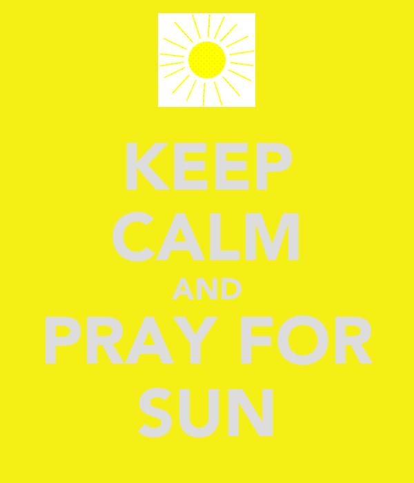 KEEP CALM AND PRAY FOR SUN