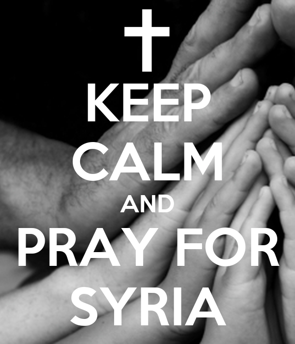 KEEP CALM AND PRAY FOR SYRIA