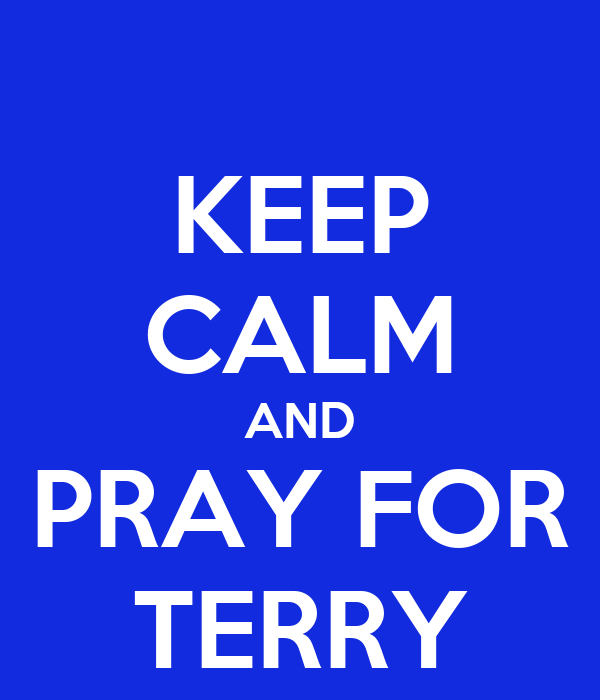 KEEP CALM AND PRAY FOR TERRY