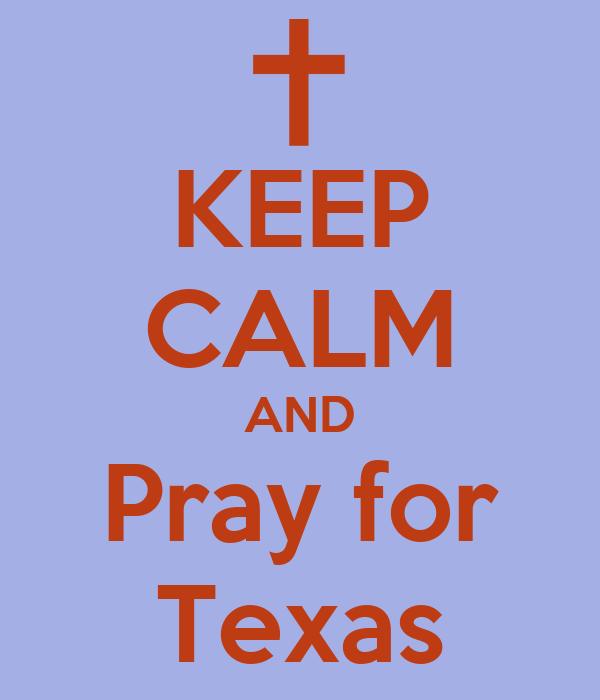 KEEP CALM AND Pray for Texas