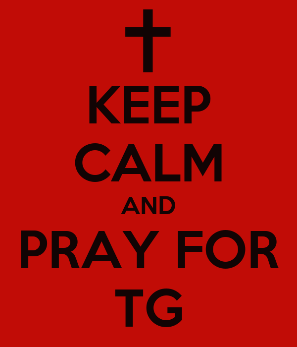 KEEP CALM AND PRAY FOR TG