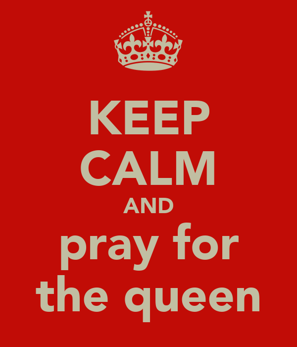 KEEP CALM AND pray for the queen