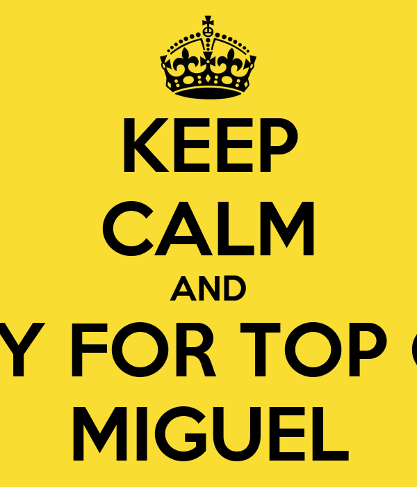 KEEP CALM AND PRAY FOR TOP GUN MIGUEL