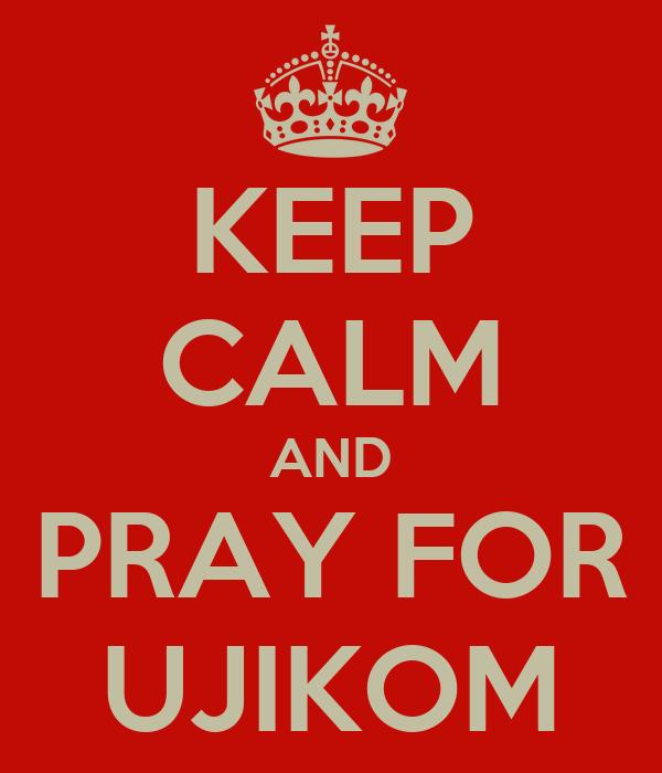 KEEP CALM AND PRAY FOR UJIKOM