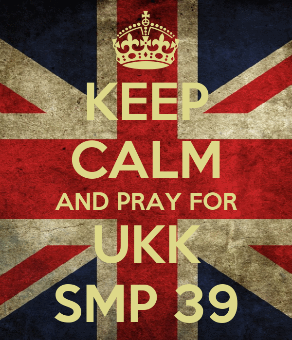 KEEP CALM AND PRAY FOR UKK SMP 39