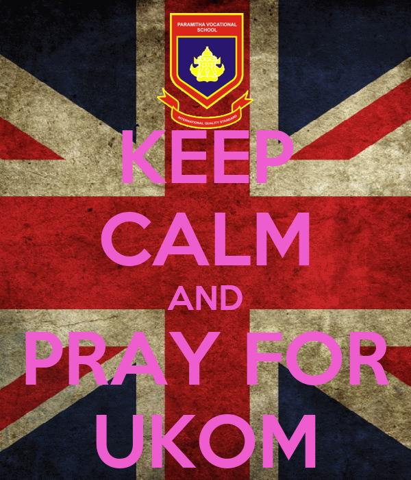 KEEP CALM AND PRAY FOR UKOM